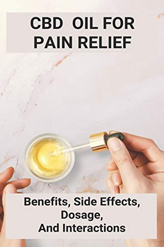 CBD Oil For Pain Relief: Benefits, Side...