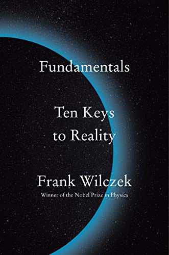 Compare Textbook Prices for Fundamentals: Ten Keys to Reality  ISBN 9780735223790 by Wilczek, Frank