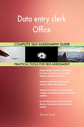 Data entry clerk Office All-Inclusive Self-Assessment - More than 700 Success Criteria, Instant Visual Insights, Comprehensive Spreadsheet Dashboard, Auto-Prioritized for Quick Results