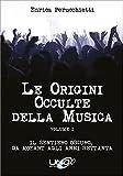 Le Origini Occulte della Musica: Il sentiero oscuro, da Mozart agli anni 70 (Italian Edition)...