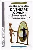 Diventare coach. Pratiche e strumenti per attivare percorsi di coaching passo dopo passo