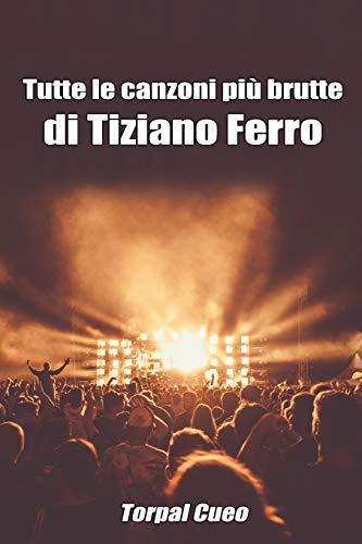Tutte le canzoni più brutte di Tiziano Ferro: Libro e regalo divertente per fan di Tiziano. Tutte le canzoni di Ferro sono stupende, per cui all'interno c'è una bella sorpresa (vedi descrizione)