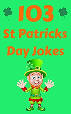103 St Patricks Day Jokes: The Green and Lucky St. Patrick's Day Joke Book for Kids