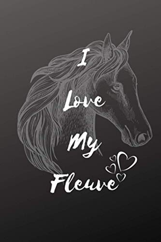 I Love My Fleuve Horse Notebook For Horse Lovers: Composition Notebook 6x9' Blank Lined Journal
