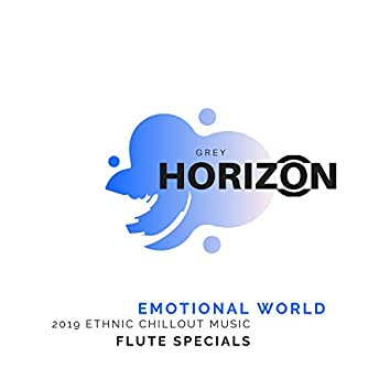 Emotional World - 2019 Ethnic Chillout Music (Flute Specials)