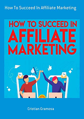 How To Succeed In Affiliate Marketing (English Edition)