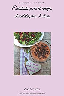 Ensalada para el cuerpo, chocolate para el alma: Cómo conseguí adelgazar y mejorar mi relación con la comida