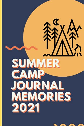 Summer Camp Journal Memories 2021: Camping Journal & Notebook, Kids Camp, Summer Vacation, Camping Memories Notebook, Campers gift, Summer Camp Diary, Girls, Boys | 126 pages 6 x 9 in