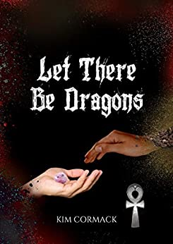 Let There Be Dragons (The Children of Ankh Book 3) by [Kim Cormack]