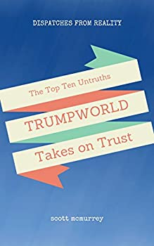 Top Ten Untruths That Trumpworld Takes on Trust  Dispatches from Reality Book 1