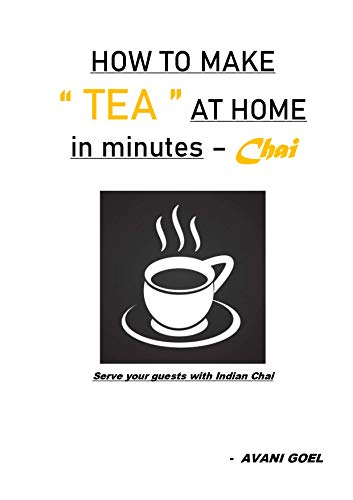 HOW TO MAKE TEA AT HOME IN MINUTES - CHAI: Serve your guest with Indian Chai
