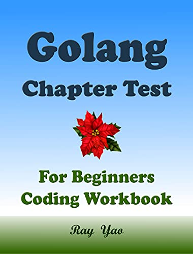 Golang Chapter Test: Go Programming Workbook (English Edition)