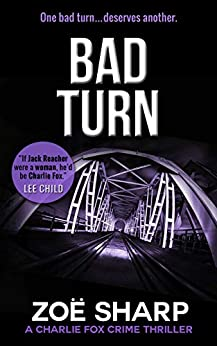 BAD TURN: #13: Charlie Fox crime mystery thriller series by [Zoe Sharp]