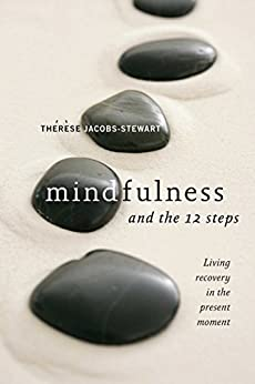 Mindfulness and the 12 Steps: Living Recovery in the Present Moment by [Thérèse Jacobs-Stewart]