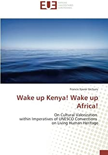 Wake up Kenya! Wake up Africa!: On Cultural Valorization within Imperatives of UNESCO Conventions on Living Human Heritage