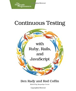 Continuous Testing: with Ruby, Rails, and JavaScript