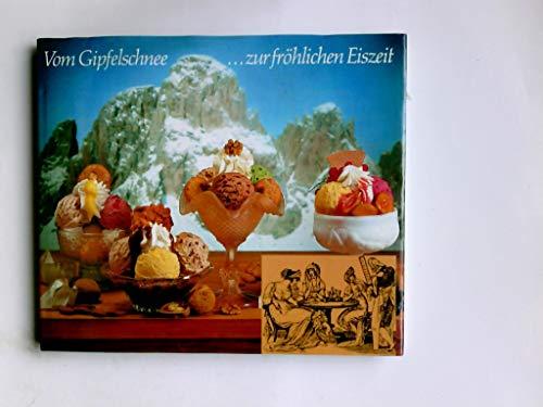 Vom Gipfelschnee ... zur fröhlichen Eiszeit : Siegeszug der faszinierenden Köstlichkeit Speiseeis ; vom Genuß- zum Nahrungsmittel ; überreicht anläßlich des 50. Betriebsjubiläums der Schöller Lebe ...