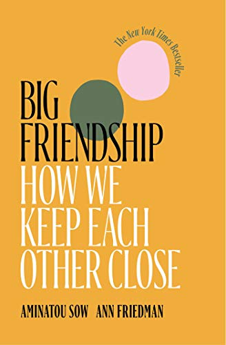 Compare Textbook Prices for Big Friendship: How We Keep Each Other Close  ISBN 9781982111915 by Sow, Aminatou,Friedman, Ann