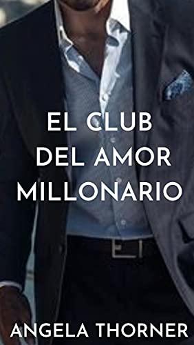 EL CLUB DEL AMOR MILLONARIO de ANGELA THORNER