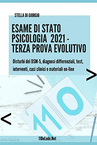 Esame di Stato Psicologia. Terza Prova, Evolutivo: Disturbi del DSM-5, diagnosi differenziali, test, interventi, casi clinici e materiali on-line
