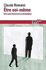 Être soi-même - Une autre histoire de la philosophie de Claude Romano