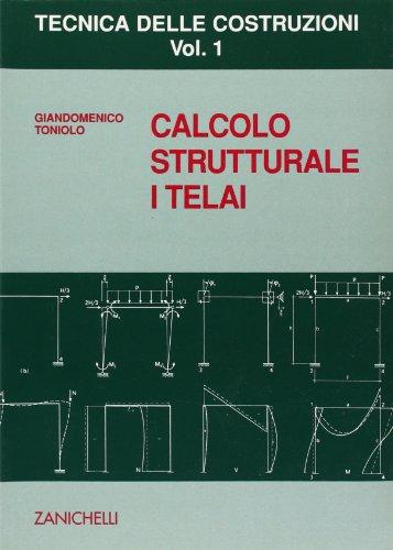 Tecnica delle costruzioni. Calcolo strutturale. I telai (Vol. 1)