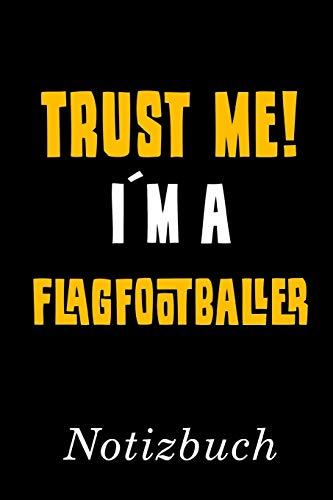 Trust Me I´m A Flagfootballer Notizbuch: | Notizbuch mit 110 linierten Seiten | Format 6x9 DIN A5 | Soft cover matt |