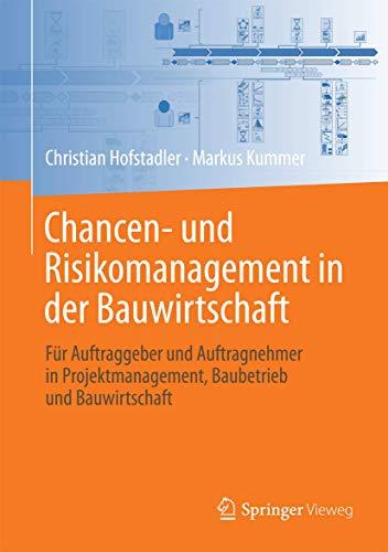 Chancen- und Risikomanagement in der Bauwirtschaft: Für Auftraggeber und Auftragnehmer in Projektmanagement, Baubetrieb und Bauwirtschaft