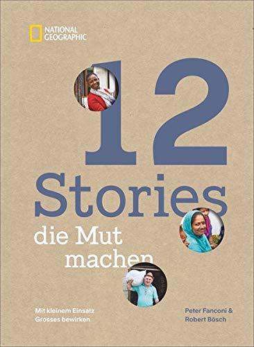 12 Stories, die Mut machen. Mit kleinem Einsatz Großes bewirken. Ein Bildband über die Erfolgsgeschichten von Menschen und Mikrokrediten, Frauenrechten, Bildung und Klimaschutz.