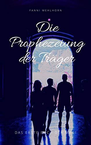 Die Prophezeiung der Träger - Das erste Buch der Magi (German Edition)