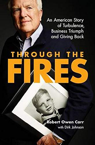 Through The Fires An American Story Of Turbulence Business Triumph And Giving Back