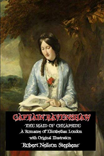 Captain Ravenshaw (Illustrated): Or The Maid of Cheapside. A Romance of Elizabethan London : Original Classic Novel, Unabridged Classic Edition