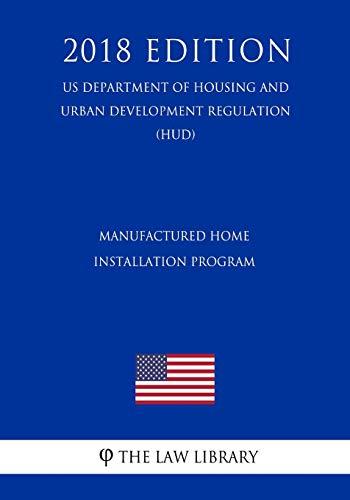 Manufactured Home Installation Program (US Department of Housing and Urban Development Regulation) (HUD) (2018 Edition)