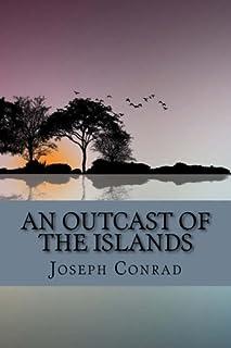 An Outcast of the Islands by Joseph Conrad: An Outcast of the Islands by Joseph Conrad