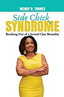 Side Chick Syndrome: Breaking Free of a Second Class Mentality