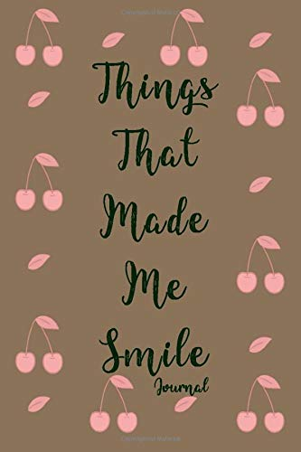 Things that made me smile: Perfect gift Lined Journal / Notebook with motivational quote, 110 page, 6'x9', Soft Cover