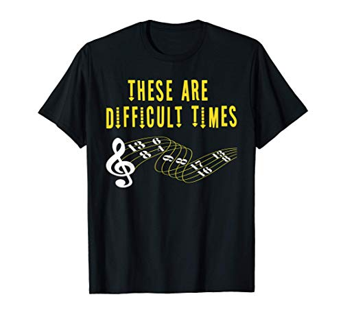These Are Difficult Times Music Lover funny musician Gift Maglietta