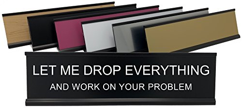 """Placa de mesa divertida Let Me Drop Everything and Work On Your Problem - Lotsa Laughs da Griffco Supply, Gold W/ Black Text, 2"""" x 8"""""""