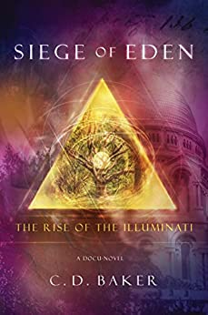 Siege of Eden: The Rise of The Illuminati by [C.D. Baker]