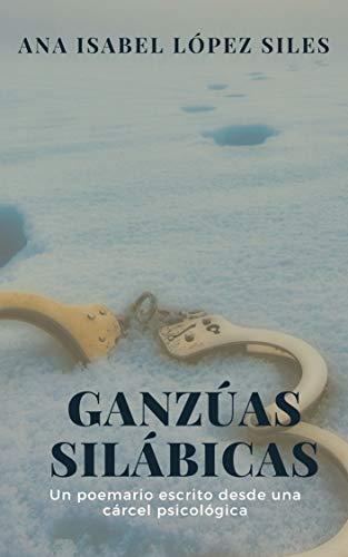 Ganzúas Silábicas: Poemas escritos desde la cárcel psicológica del maltrato (Libros para ser libre nº 4)