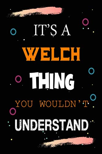 It's a Welch Thing you wouldn't understand: Welch Name Personalized Notebook for Boys and Girls, Lined Notebook Gift for Welch