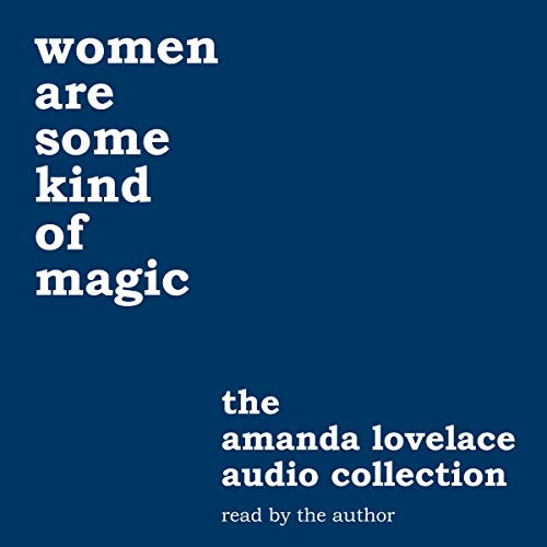 women are some kind of magic     the amanda lovelace audio collection              By:                                                                                                                                 Amanda Lovelace,                                                                                        ladybookmad                               Narrated by:                                                                                                                                 Amanda Lovelace                      Length: 3 hrs and 36 mins     Not rated yet     Overall 0.0