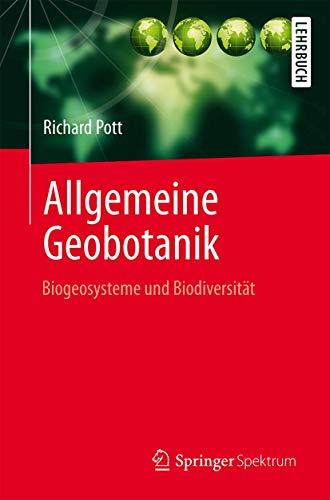 Allgemeine Geobotanik: Biogeosysteme und Biodiversität (Springer-Lehrbuch)