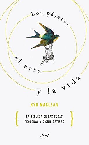 Los pájaros, el arte y la vida: La belleza de las cosas pequeñas y significativas (Ariel)