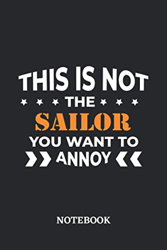This is not the Sailor you want to annoy Notebook: 6x9 inches - 110 blank numbered pages • Greatest Passionate working Job Journal • Gift, Present Idea