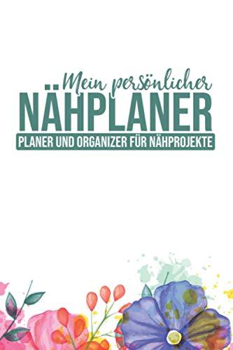 Mein persönlicher Nähplaner: Planer und Organizer für Nähprojekte - Ideal für Anfänger - Schreiben Sie laufende Arbeiten, Stoffbestand uvm. auf - Geschenk für Nähbegeisterte
