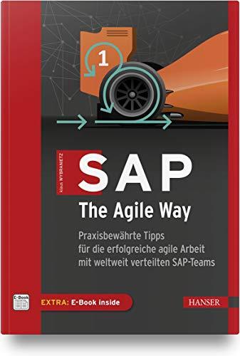 SAP, The Agile Way: Praxisbewährte Tipps für die erfolgreiche agile Arbeit mit weltweit verteilten SAP-Teams
