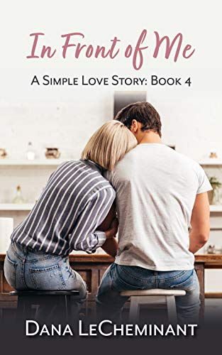 In Front of Me (A Simple Love Story Book 4) by [Dana LeCheminant]