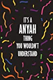 It's ANYAH Thing You Wouldn't Understand: Funny Lined Journal Notebook, College Ruled Lined Paper, Gifts for ANYAH :for women and girls, Matte cover