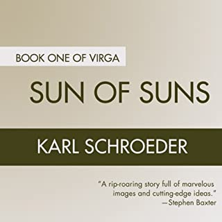 Sun of Suns     Book One of Virga              By:                                                                                                                                 Karl Schroeder                               Narrated by:                                                                                                                                 Joyce Irvine                      Length: 11 hrs and 18 mins     125 ratings     Overall 3.8